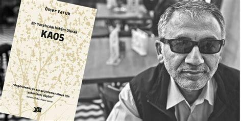 Ömer Faruk'un son kitabı Kaos ve yaban üzerine